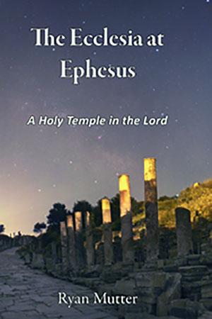 The Ecclesia at Ephesus ryan mutter
